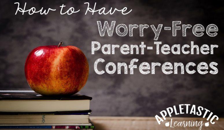 Parent Teacher Conferences – A Worry Free Guide