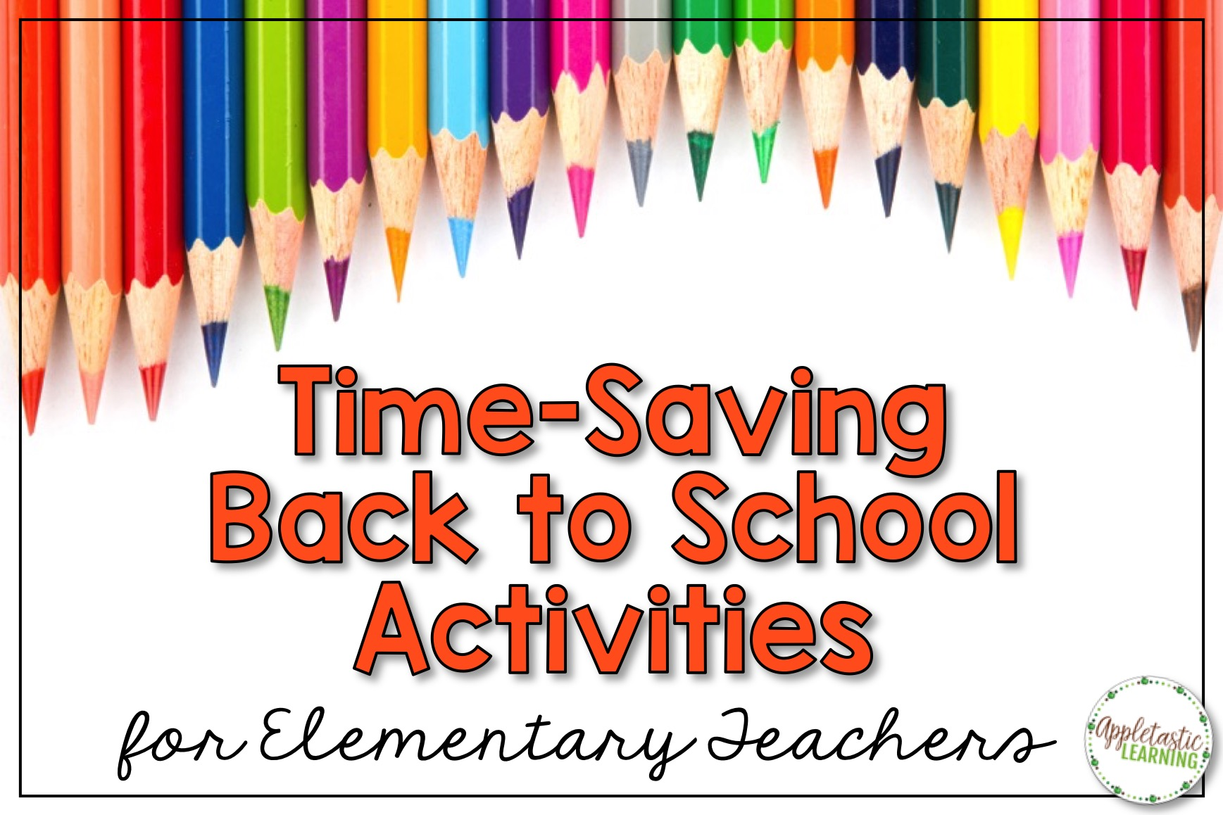 "image with colored pencils reading ""Time-Saving Back to School Activities for Elementary Teachers"""